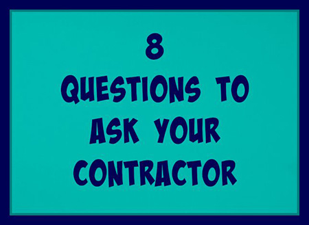8 Questions to Ask Your Contractor Before You Start Your Project