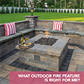 What Outdoor Fire Feature is Right for Me?